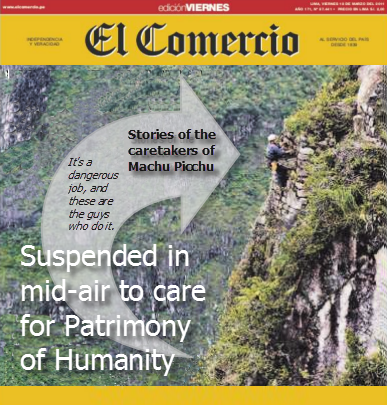 Caretakers of Machu Picchu: Roberto Ccahua hangs, suspended, against the sheer eastern wall of Machu Picchu. He is pulling away vegetation to reveal the white granite stone face of the Inca citadel. Beneath him is a chasm that gives way thousands of feet below to the Vilcanota River. Photo: El Comercio
