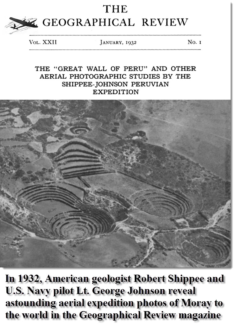 In 1932, American geologist Robert Shippee and U.S. Navy pilot Lt. George Johnson reveal astounding aerial expedition photos of Moray to the world in the Geographical Review magazine