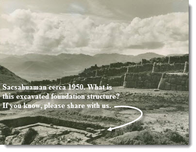 Sacsayhuaman, cerca 1950 U.S. Library of Congress photo. Notice the excavated foundation structure in front of the outer terrace walls? There is today a expanse of a flat, grassed area, called the Esplanade.