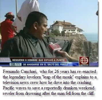 "Fernando Canchari, who for 26 years has re-enacted the legendary lovelorn ""leap of the monk"" explains to a television news crew how he dove into the crashing Pacific waves to save a reportedly drunken weekend reveler from drowning after the man fell from the cliff."
