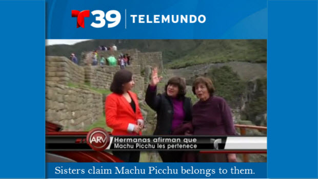 Roxana and Gloria Abrill with a reporter at Machu Picchu explaining their claim of ownership of the World Heritage site