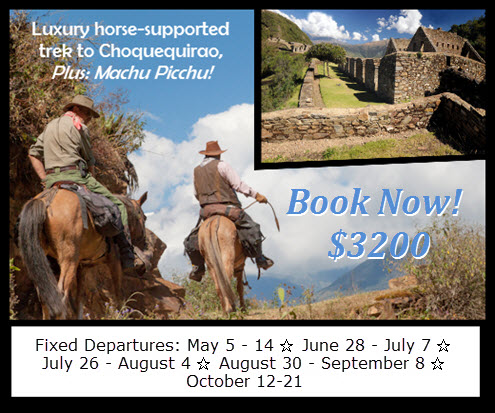 Choquequirao horse-supported, luxury treks. plus Machu Picchu 2014