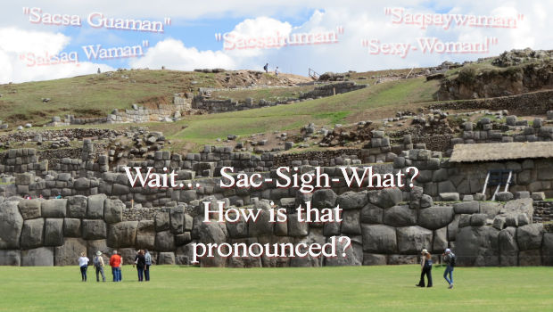 How to pronounce the name of that awesome ruins above Cusco