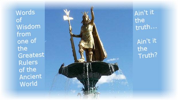 The wisdom and wisecracks of Inca Pachacutec