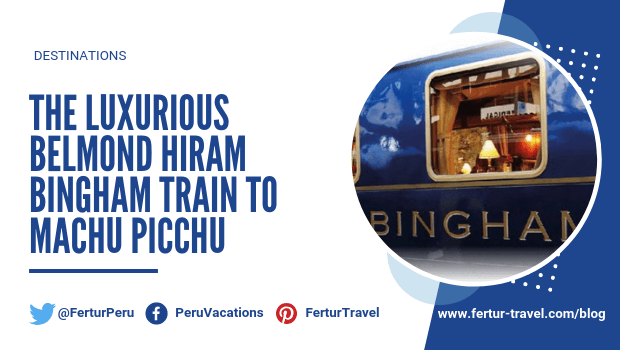 The Luxurious Belmond Hiram Bingham Train to Machu Picchu