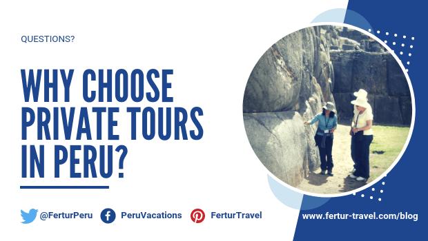 Why choose private tours in Peru?