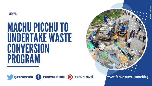 Machu Picchu to Undertake Waste Conversion Program