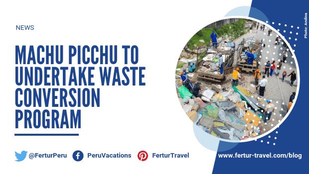Machu Picchu to Undertake Waste Conversion Program