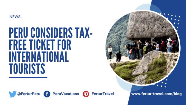 Peru Considers Tax-Free Ticket for International Tourists