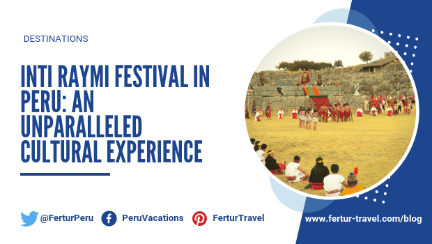 Inti Raymi Festival in Peru: An Unparalleled Cultural Experience