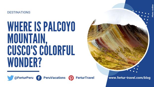Where is Palcoyo Mountain, Cusco's Colorful Wonder?