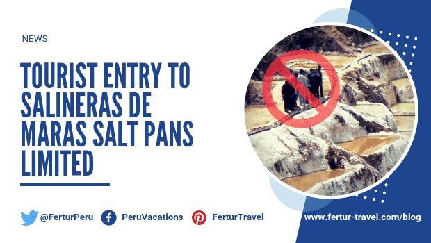 Tourist entry to Salineras de Maras salt pans limited